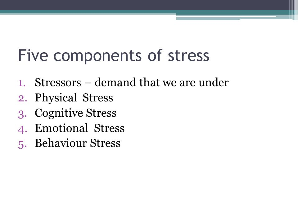 Five components of stress