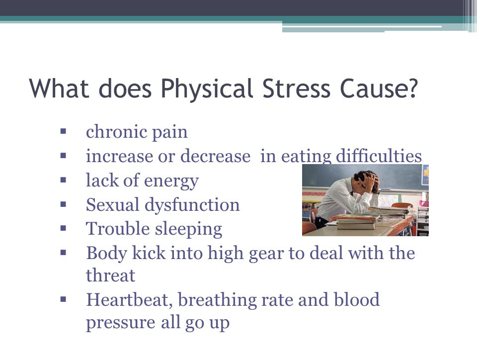 What does Physical Stress Cause