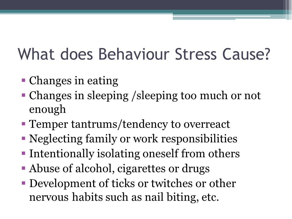 What does Behaviour Stress Cause