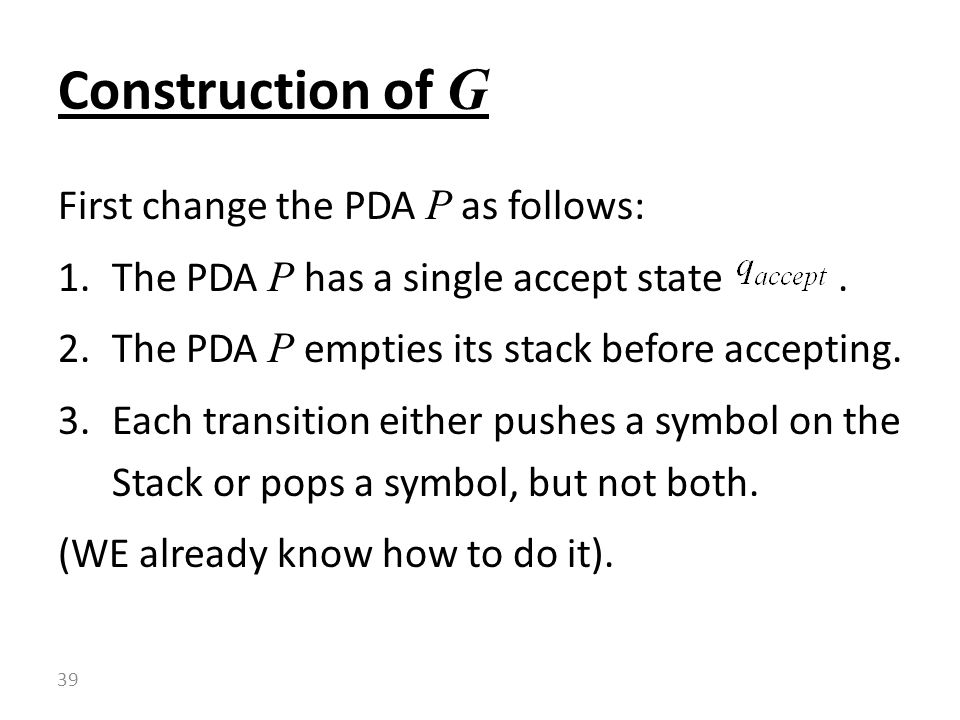 Construction of G First change the PDA P as follows: