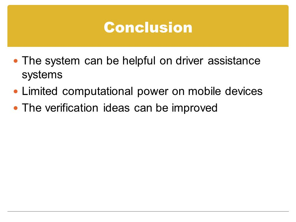 Conclusion The system can be helpful on driver assistance systems