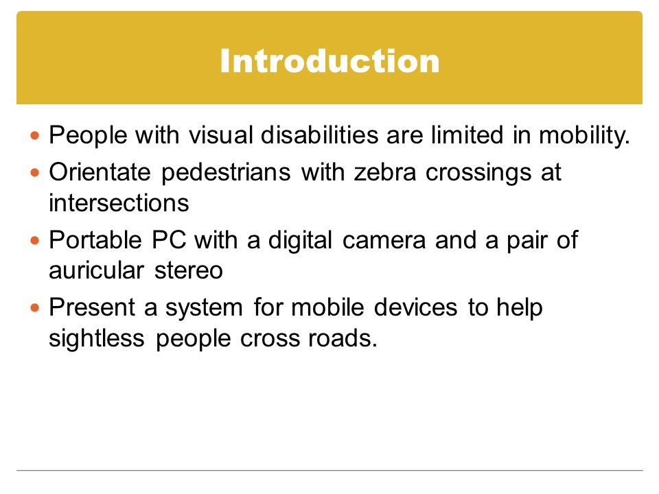 Introduction People with visual disabilities are limited in mobility.