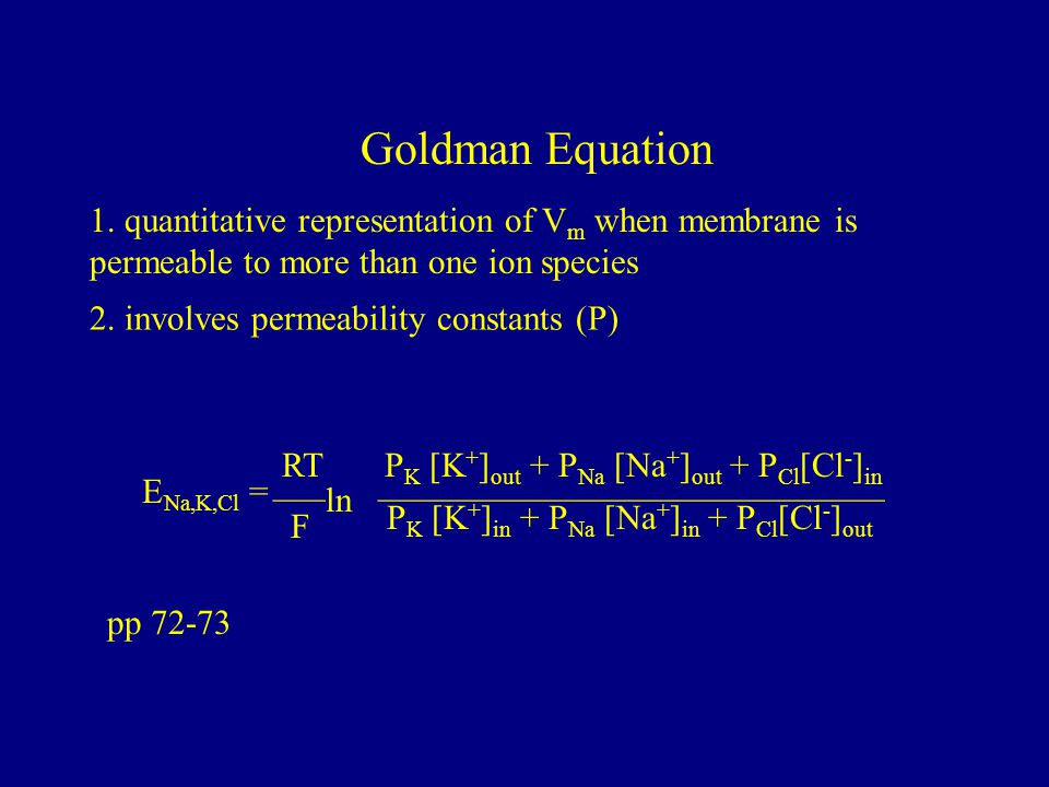 Goldman Equation 1. quantitative representation of Vm when membrane is permeable to more than one ion species.