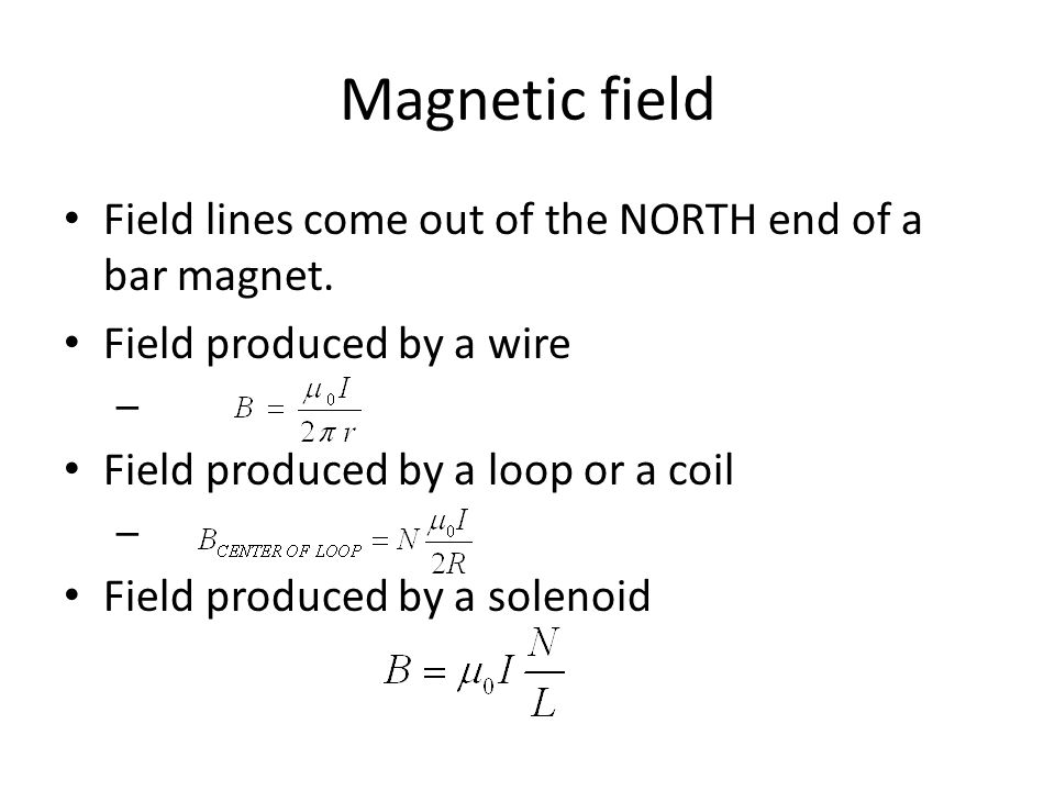 Magnetic field Field lines come out of the NORTH end of a bar magnet.