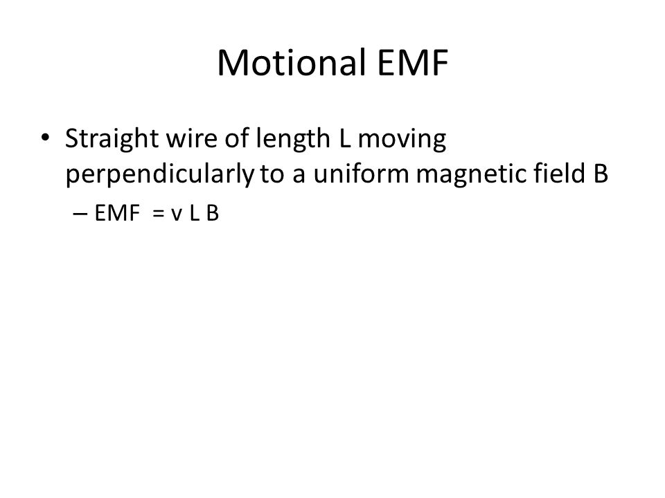 Motional EMF Straight wire of length L moving perpendicularly to a uniform magnetic field B.