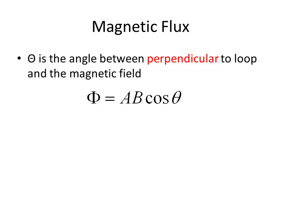 Magnetic Flux Θ is the angle between perpendicular to loop and the magnetic field