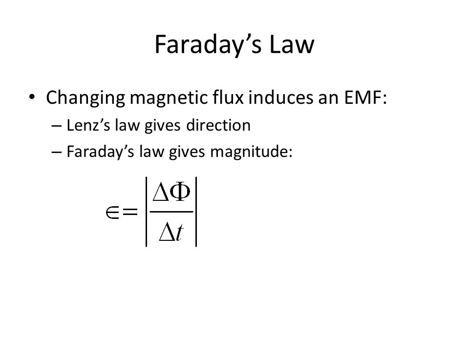 Faraday's Law Changing magnetic flux induces an EMF: