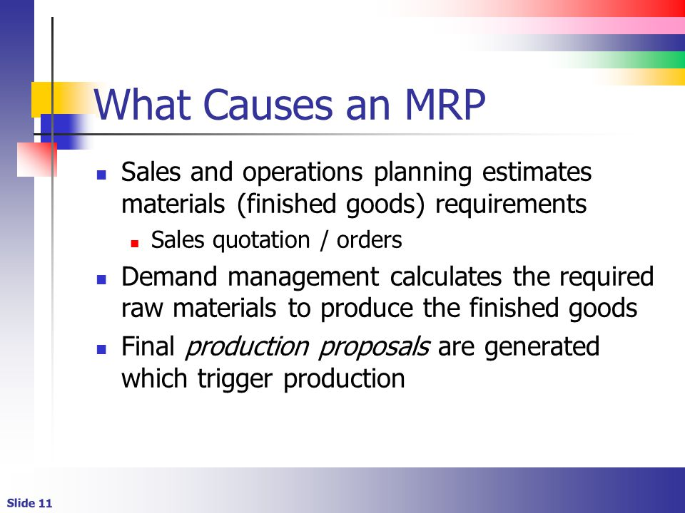 What Causes an MRP Sales and operations planning estimates materials (finished goods) requirements.