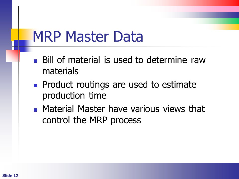 MRP Master Data Bill of material is used to determine raw materials