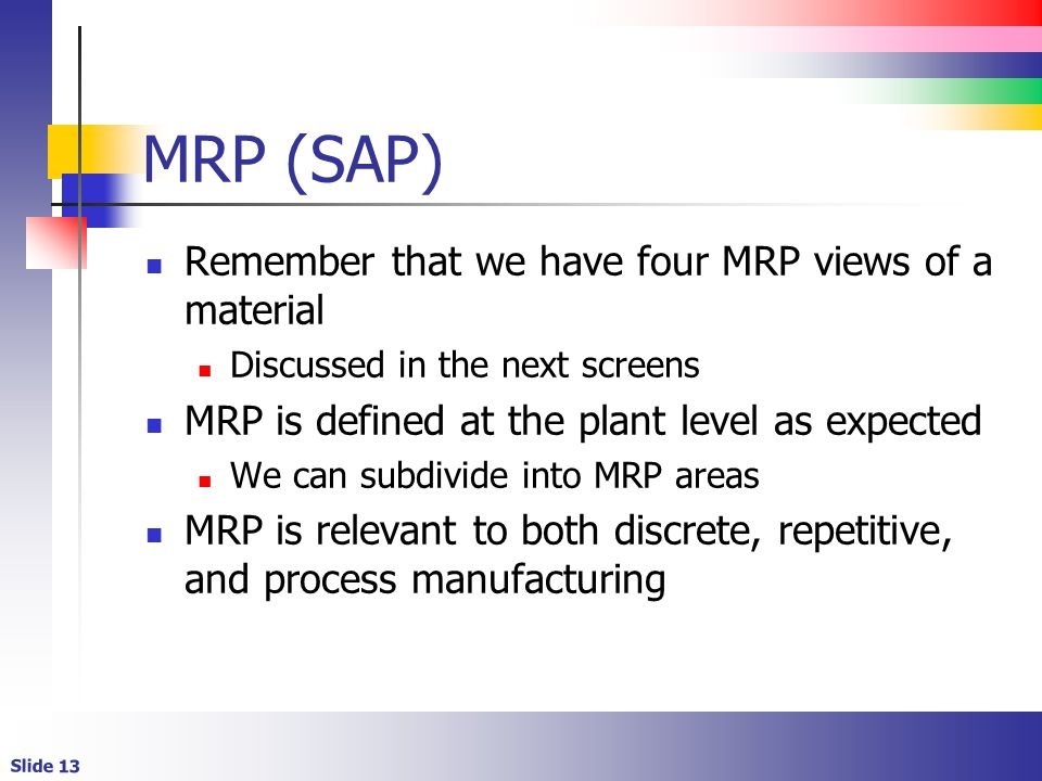 MRP (SAP) Remember that we have four MRP views of a material
