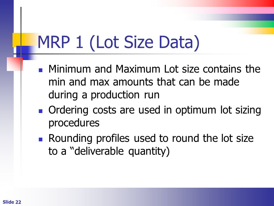 MRP 1 (Lot Size Data) Minimum and Maximum Lot size contains the min and max amounts that can be made during a production run.
