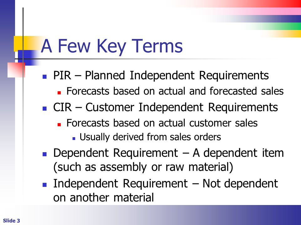 A Few Key Terms PIR – Planned Independent Requirements