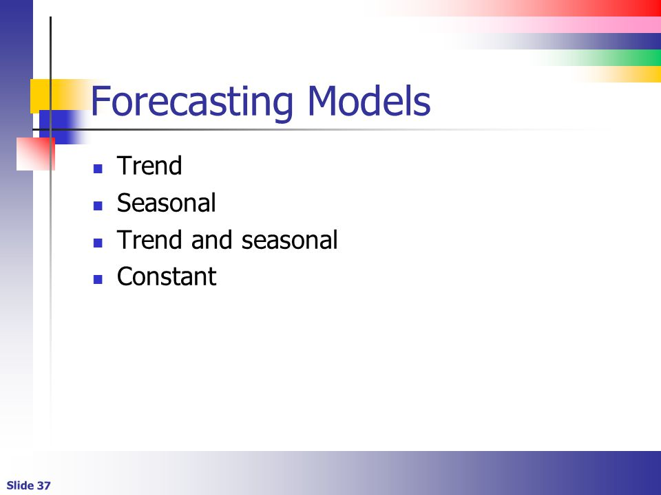 Forecasting Models Trend Seasonal Trend and seasonal Constant