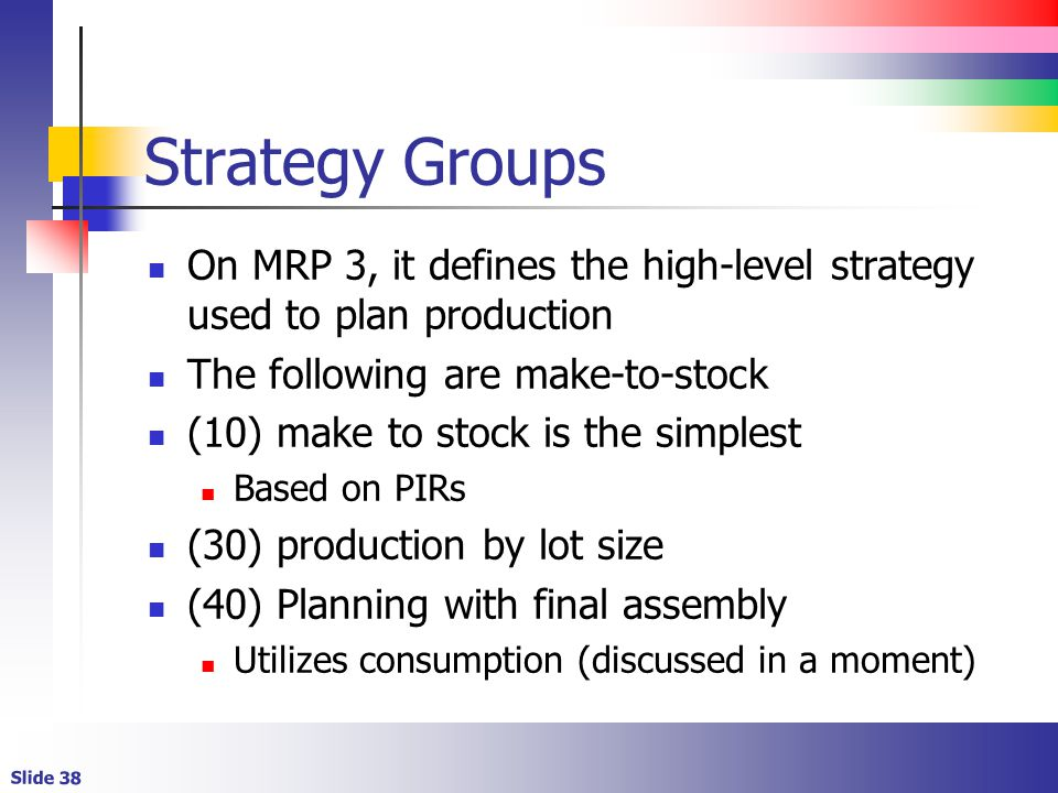 Strategy Groups On MRP 3, it defines the high-level strategy used to plan production. The following are make-to-stock.