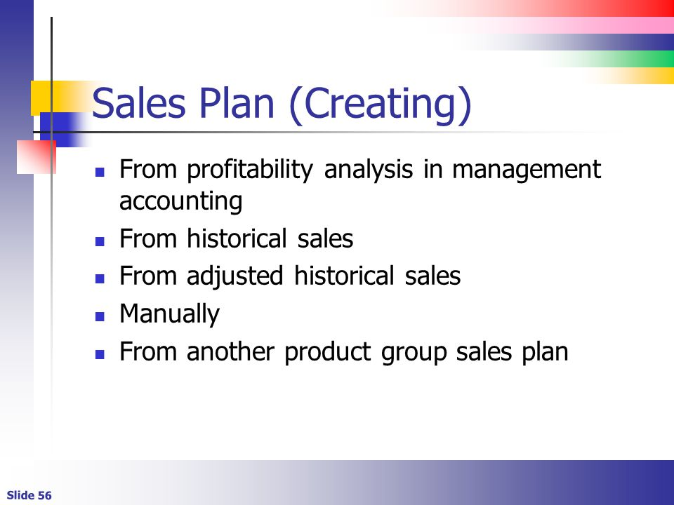 Sales Plan (Creating) From profitability analysis in management accounting. From historical sales.