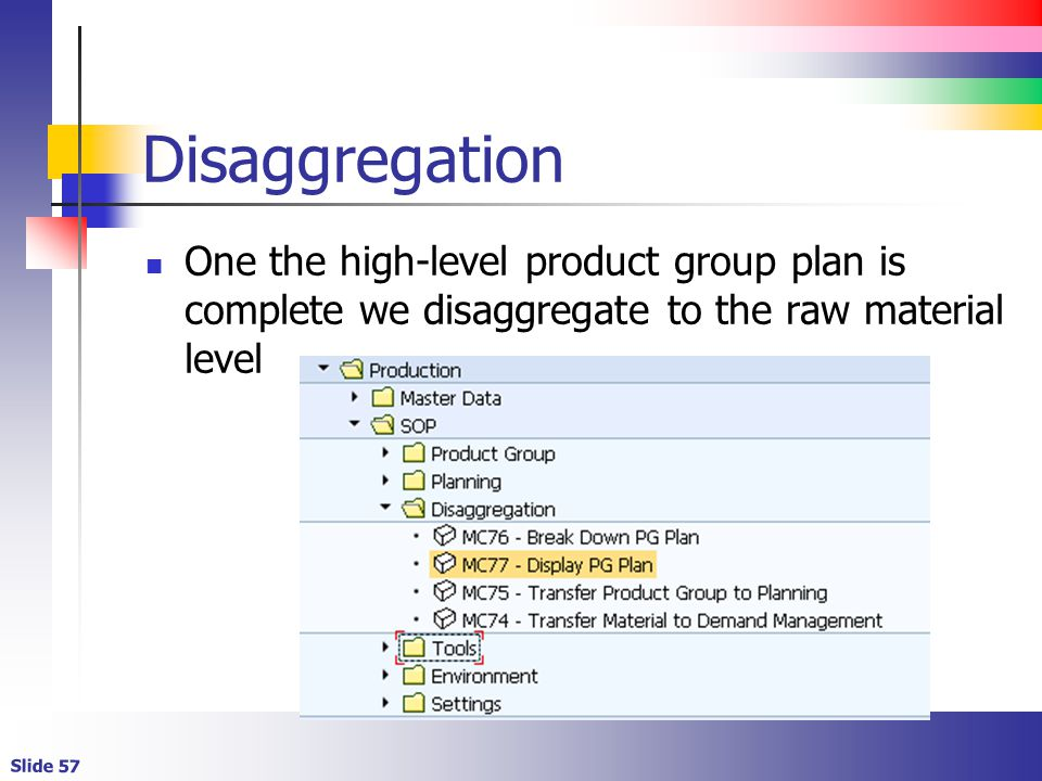 Disaggregation One the high-level product group plan is complete we disaggregate to the raw material level.