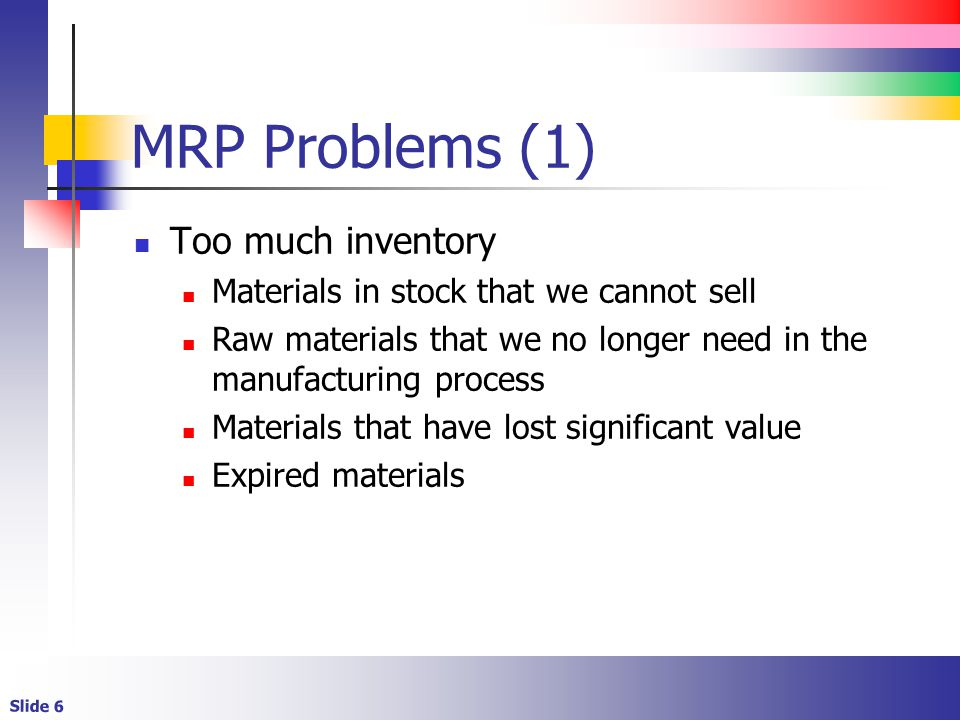 MRP Problems (1) Too much inventory