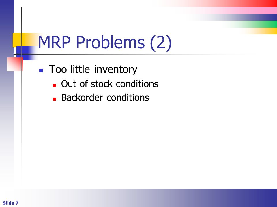 MRP Problems (2) Too little inventory Out of stock conditions