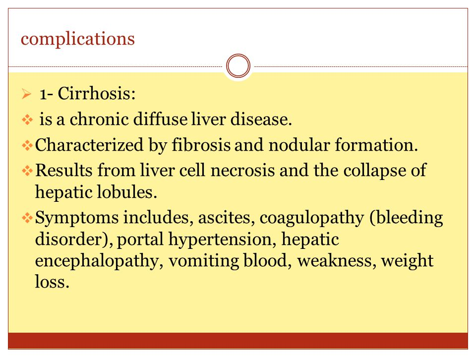 complications 1- Cirrhosis: is a chronic diffuse liver disease.