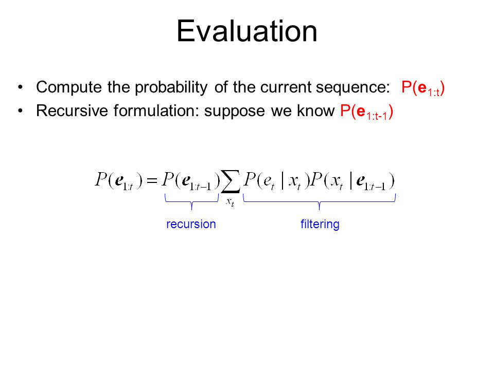 Evaluation Compute the probability of the current sequence: P(e1:t)