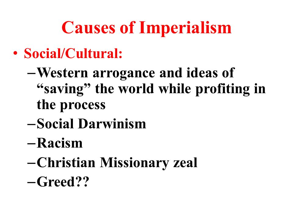 causes of western imperialism Early stage of western imperialism in the philippines a report in our history subject by jennifer esplana  western imperialism: it's causes,western imperialism.