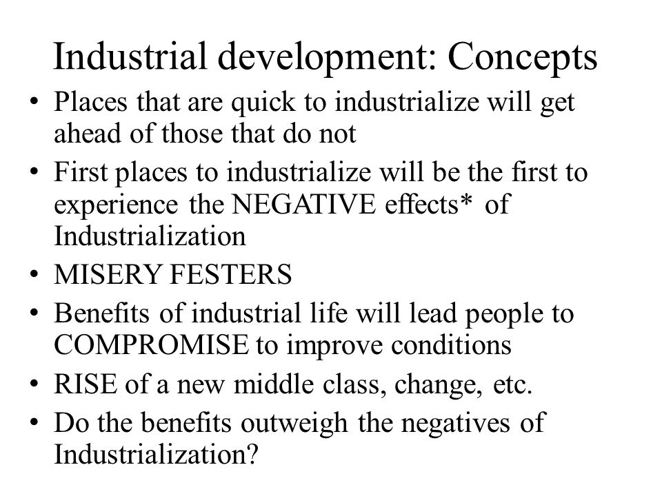 negative aspects of industrialization In the political sphere also the industrial revolution had manifold impact in the first place it led to colonization of asia and africa great britain and other industrial countries of europe began.
