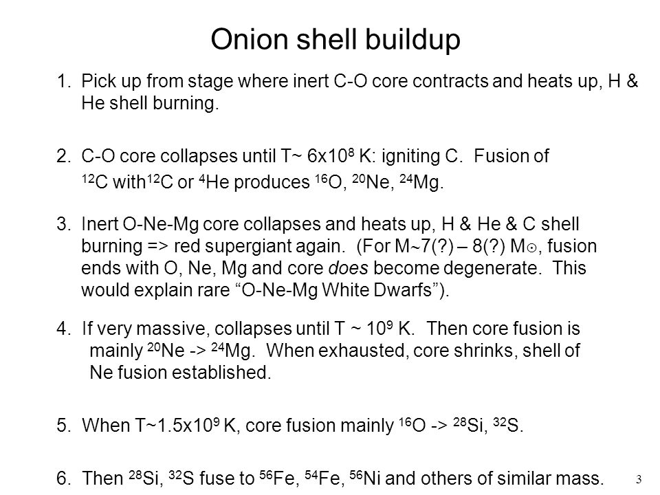 Onion shell buildup Pick up from stage where inert C-O core contracts and heats up, H & He shell burning.