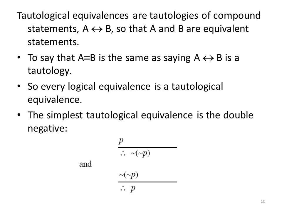 Tautological equivalences are tautologies of compound statements, A  B, so that A and B are equivalent statements.