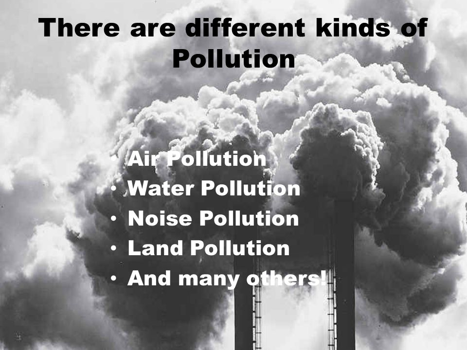There are different kinds of Pollution