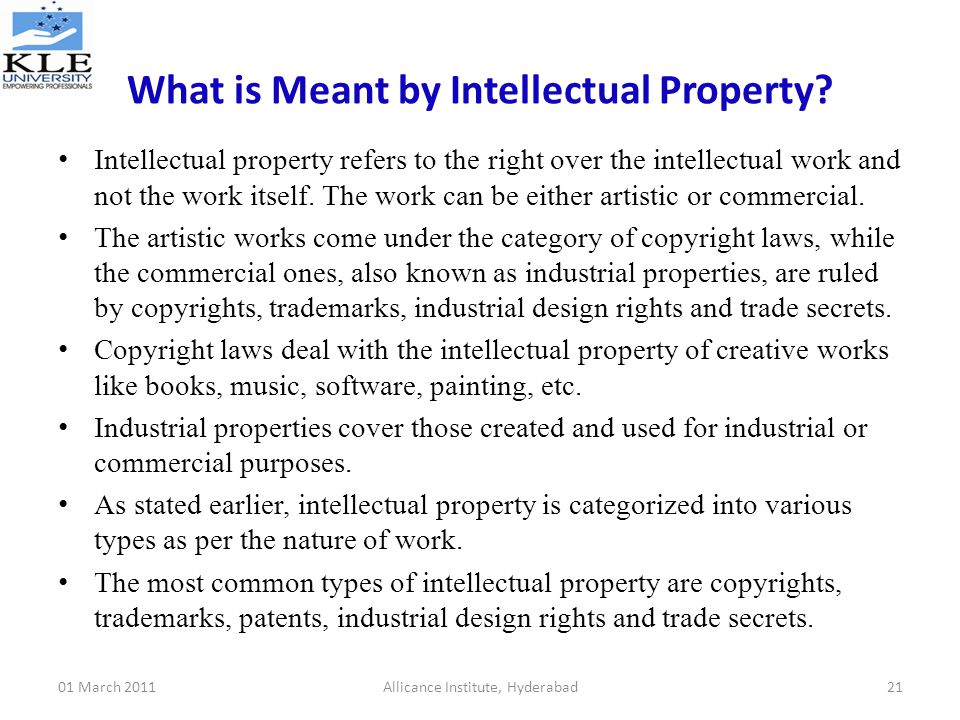a description of the significance of intellectual property and laws that cover it Intellectual property has become some companies' largest asset, yet  the trademark law treaty implementation act provides some international  a trade secret, by definition, is proprietary or business-related information that a  as a result of these trends, proper valuation of ip, followed by measures to protect that value,.