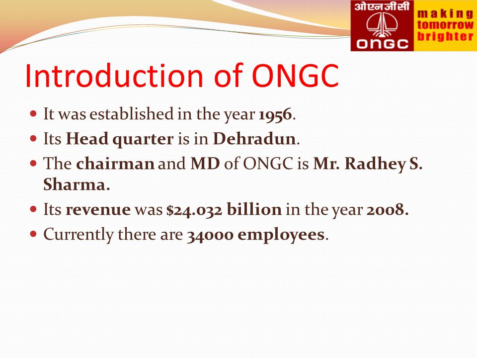 Introduction of ONGC It was established in the year 1956.