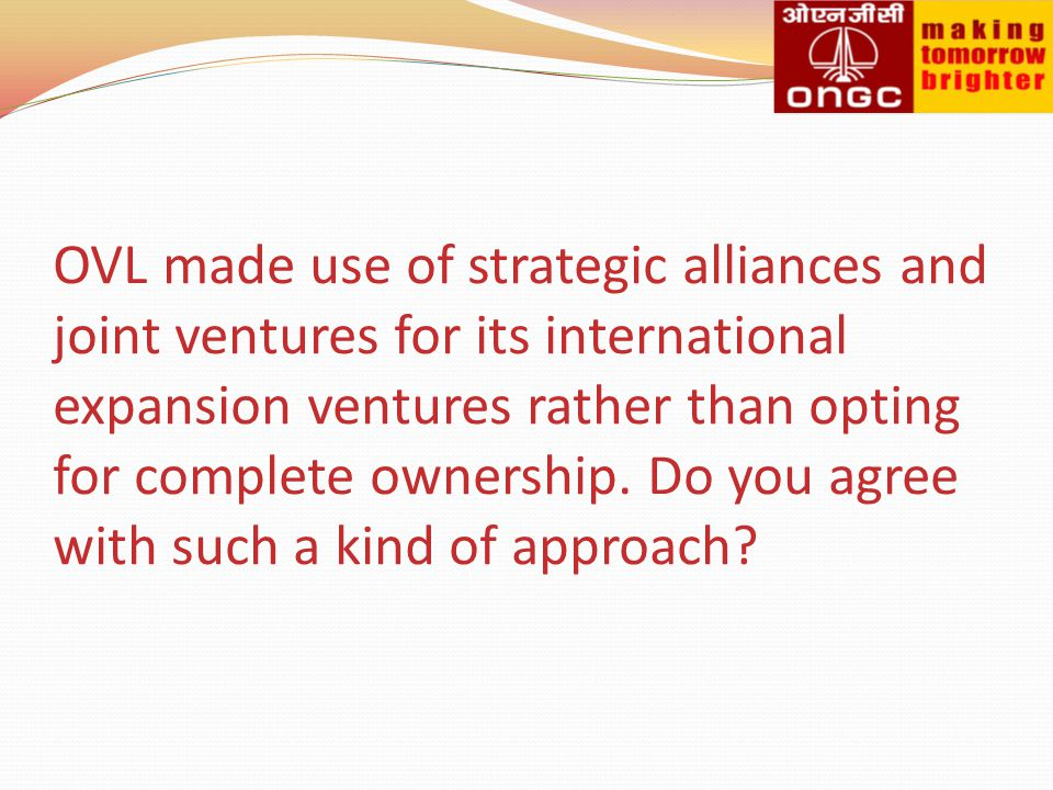 OVL made use of strategic alliances and joint ventures for its international expansion ventures rather than opting for complete ownership.