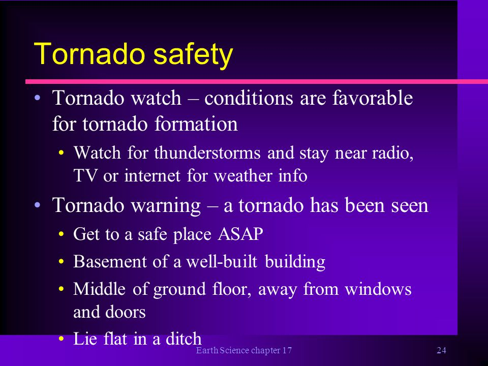 Tornado safety Tornado watch – conditions are favorable for tornado formation.