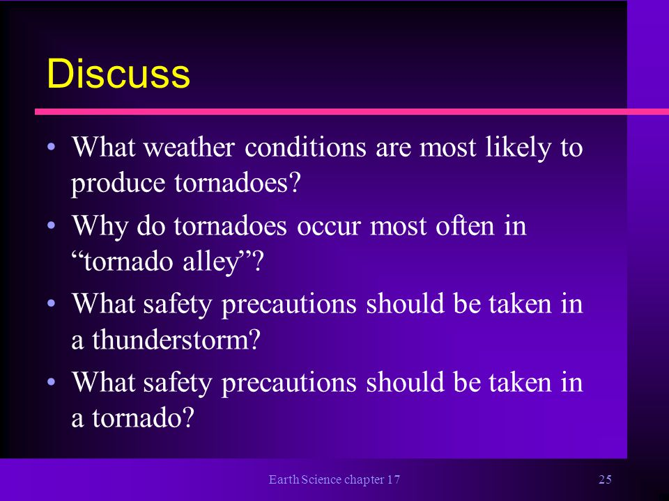Discuss What weather conditions are most likely to produce tornadoes
