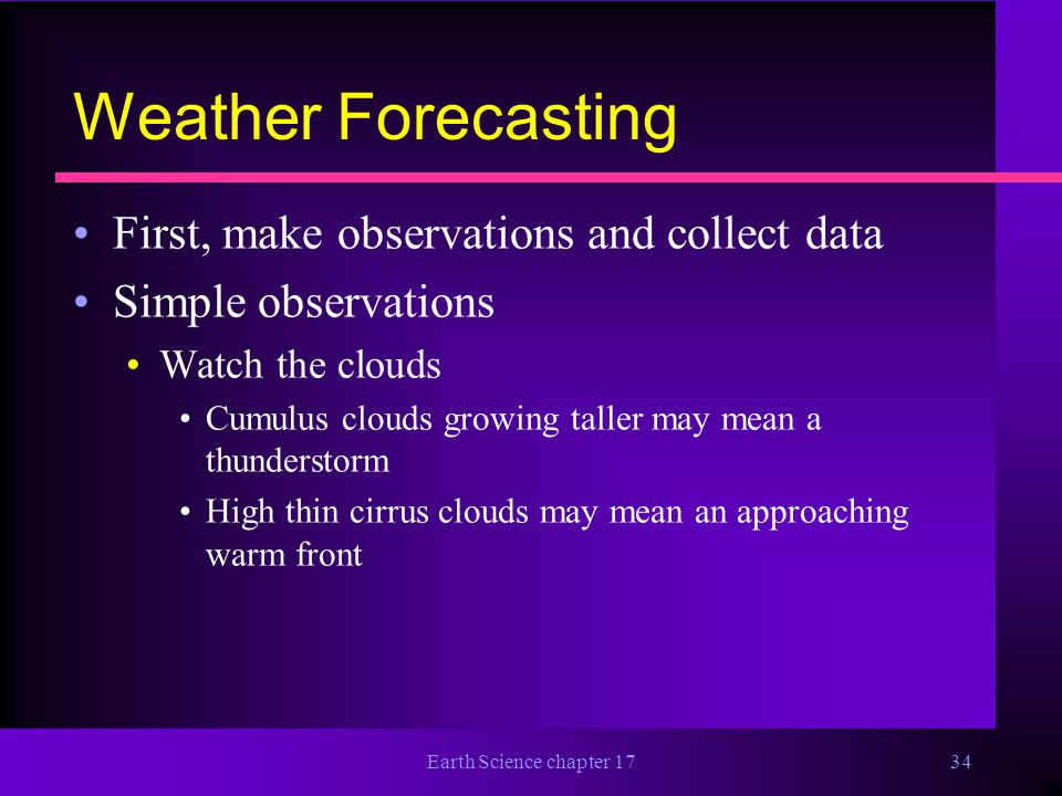 Weather Forecasting First, make observations and collect data