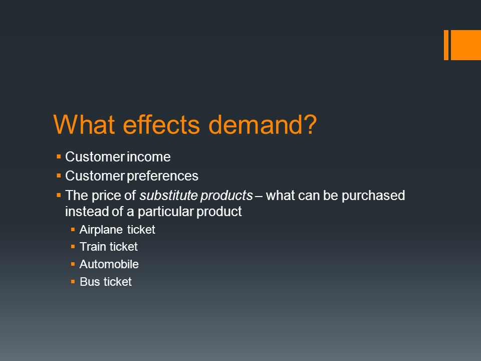 What effects demand Customer income Customer preferences