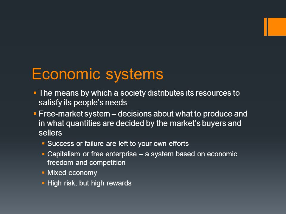 Economic systems The means by which a society distributes its resources to satisfy its people's needs.