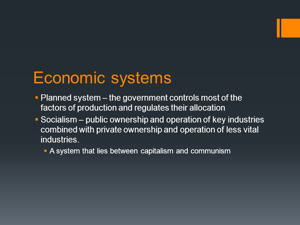 Economic systems Planned system – the government controls most of the factors of production and regulates their allocation.