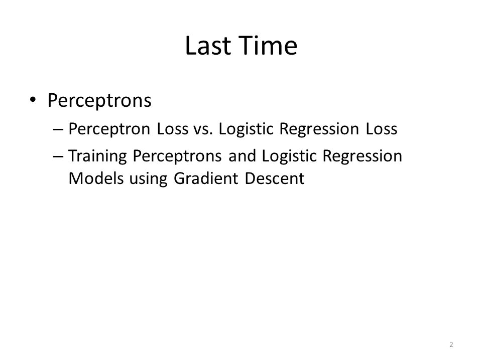 Last Time Perceptrons Perceptron Loss vs. Logistic Regression Loss