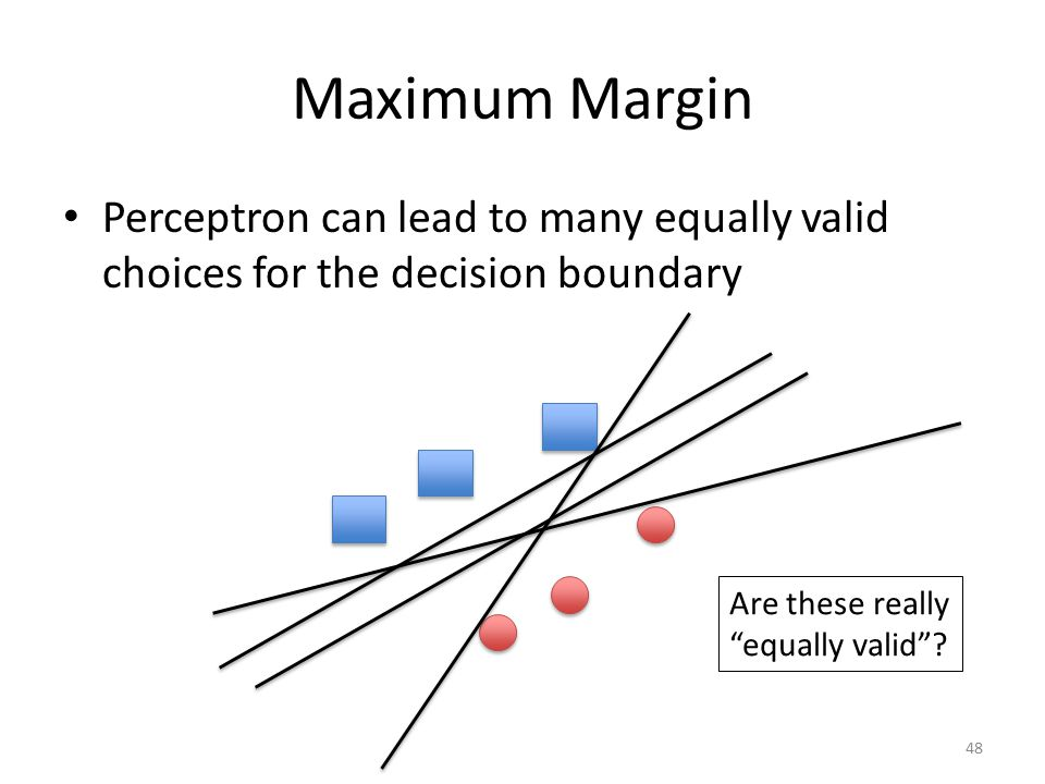 Maximum Margin Perceptron can lead to many equally valid choices for the decision boundary. Are these really.