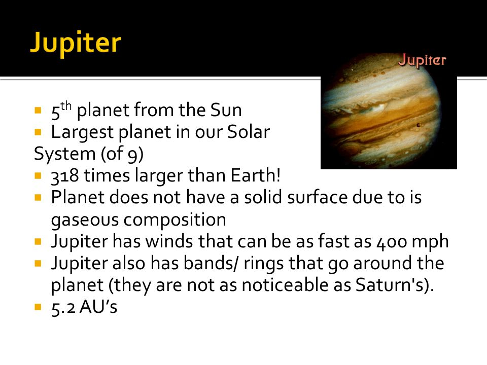 Jupiter 5th planet from the Sun Largest planet in our Solar