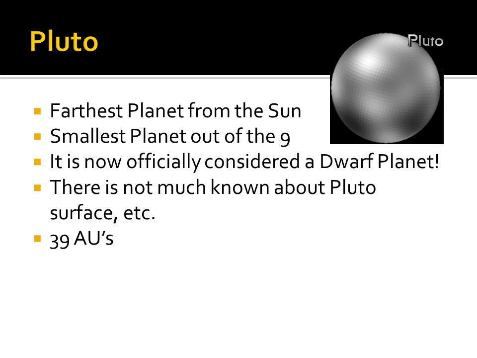 Pluto Farthest Planet from the Sun Smallest Planet out of the 9