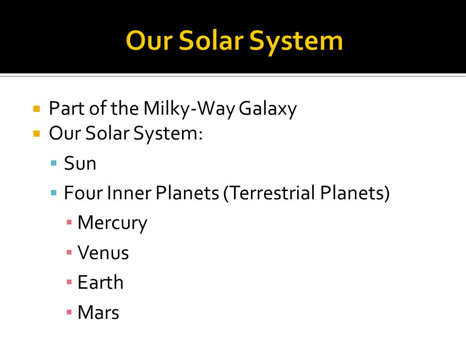 Our Solar System Part of the Milky-Way Galaxy Our Solar System: Sun