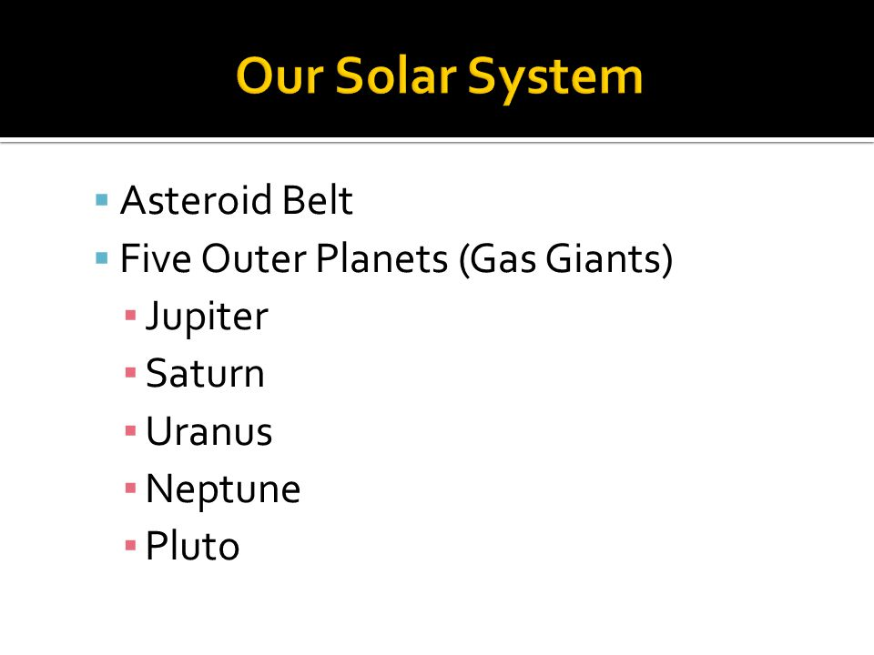 Our Solar System Asteroid Belt Five Outer Planets (Gas Giants) Jupiter