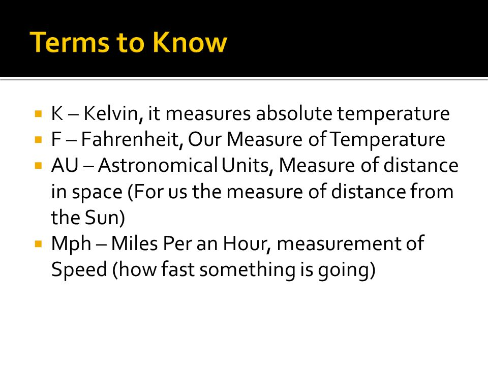 Terms to Know K – Kelvin, it measures absolute temperature