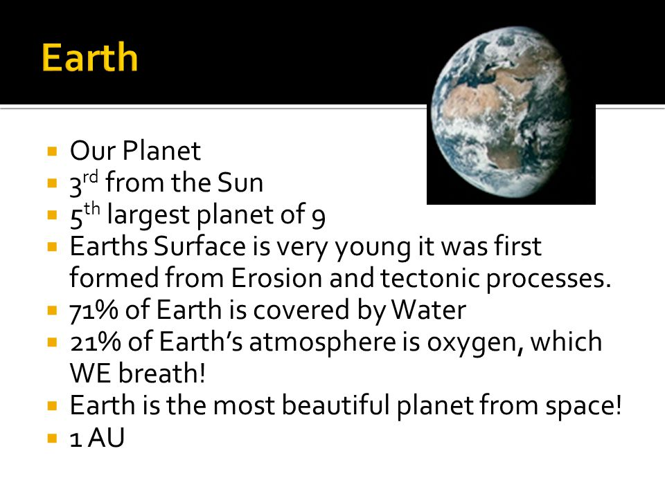Earth Our Planet 3rd from the Sun 5th largest planet of 9