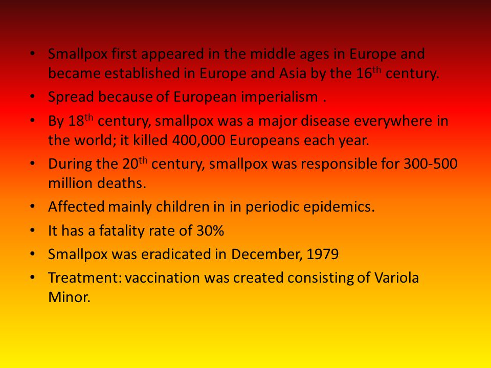 Smallpox first appeared in the middle ages in Europe and became established in Europe and Asia by the 16th century.