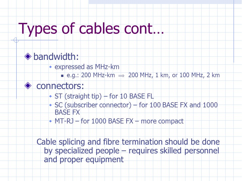 Types of cables cont… bandwidth: connectors:
