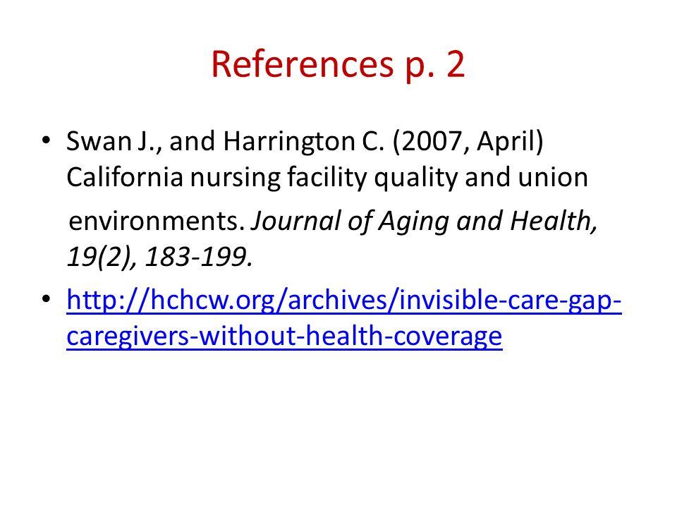 References p. 2Swan J., and Harrington C. (2007, April) California nursing facility quality and union.