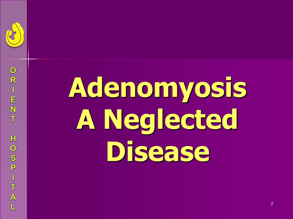 Adenomyosis A Neglected Disease